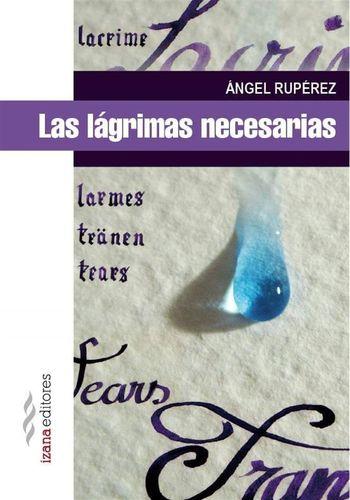 Izana Editores publica 'Las l�grimas necesarias', relatos del burgal�s �ngel Rup�rez